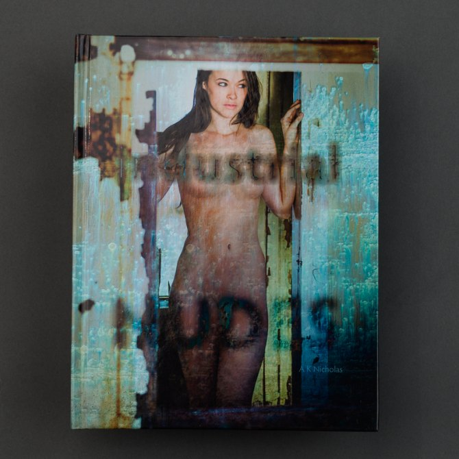 Industrial Nudes Fine Art Erotic Photography Book by A K Nicholas